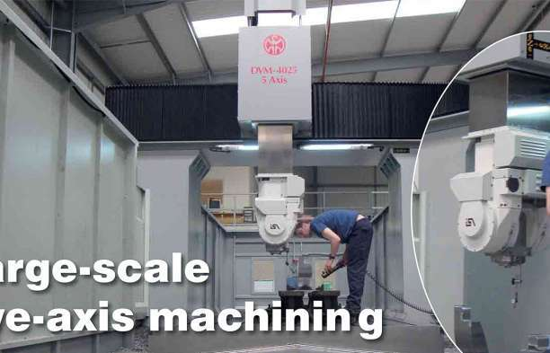 large scale five axis machining